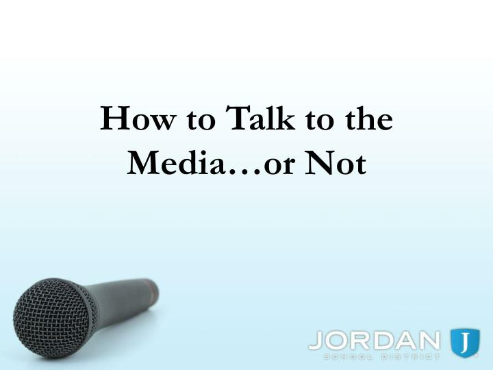 how to talk to the media or not n.
