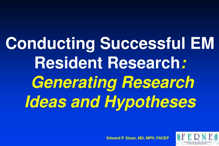 conducting successful em resident research generating research ideas and hypotheses n.