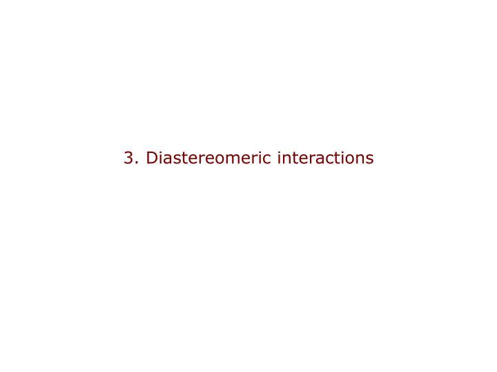 3. Diastereomeric interactions