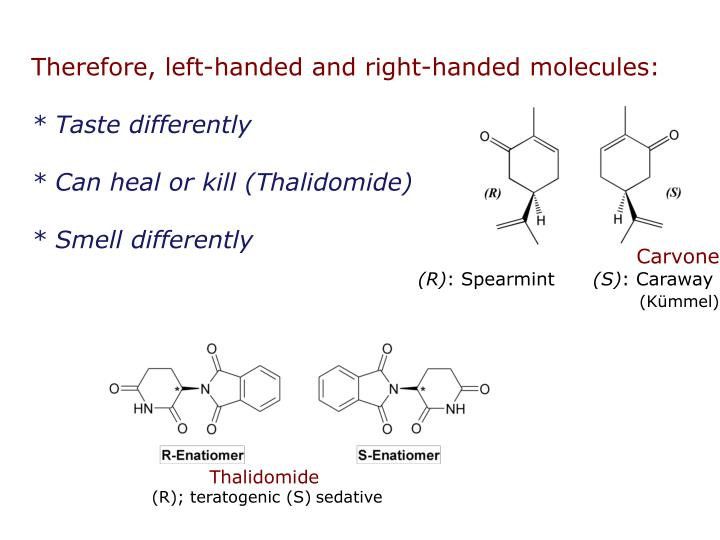 Therefore, left-handed and right-handed molecules: