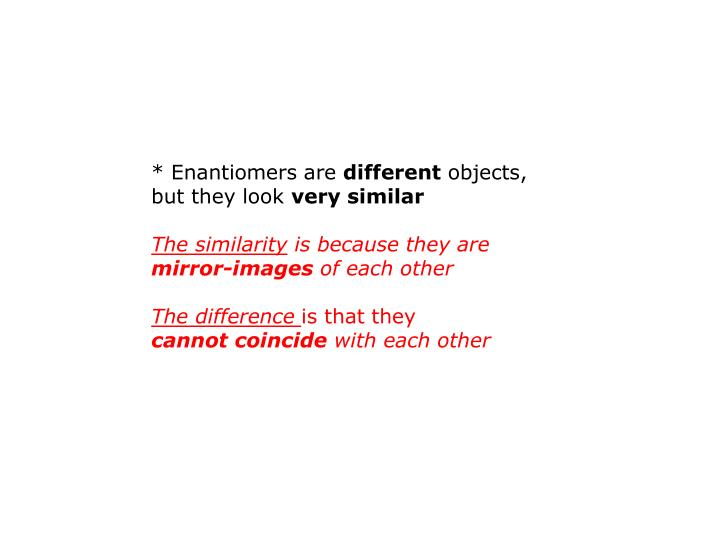 * Enantiomers are
