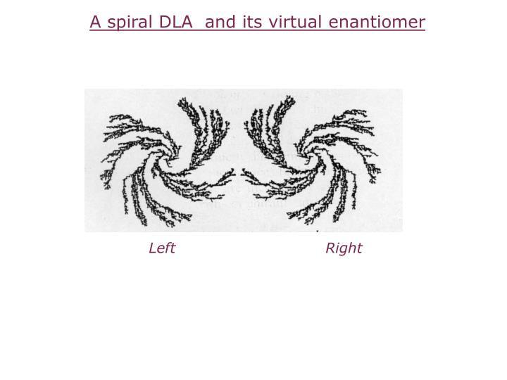 A spiral DLA  and its virtual enantiomer