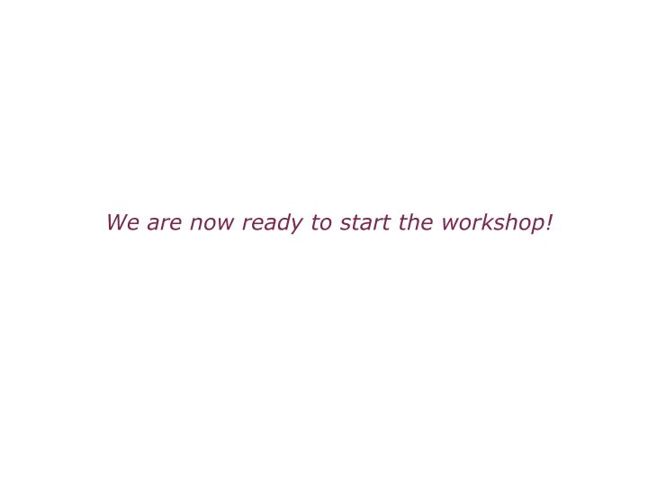 We are now ready to start the workshop!