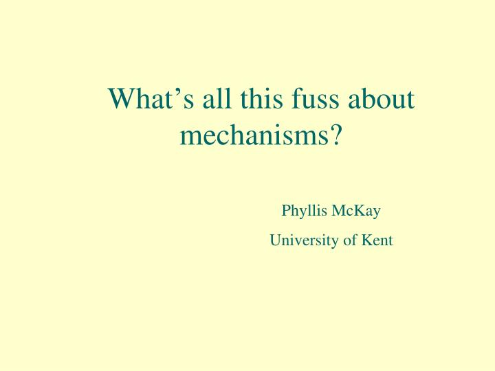 what s all this fuss about mechanisms n.