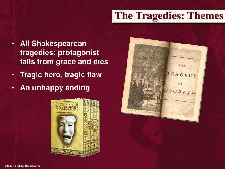 shakespeare tragic heros Probably the easiest place you're going to find a tragic hero (but maybe not the easiest to read about) are from william shakespeare he's kind of the king of tragic heroes pretty much any tragedy he wrote has one, and the tragic hero is typically a title character—romeo, king lear, hamlet, macbeth the list goes on.