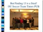 but finding 13 is a steal ou soccer team tutors pub