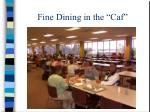 fine dining in the caf