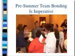 pre summer team bonding is imperative