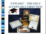 upward the only acceptable direction