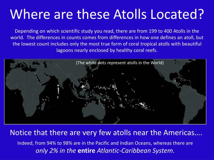 Where are these Atolls Located?