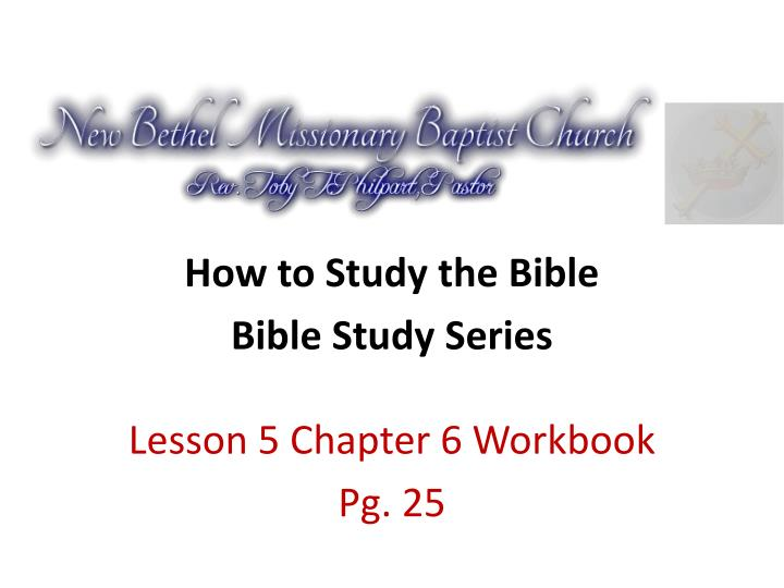 how to study the bible bible study series lesson 5 chapter 6 workbook pg 25 n.