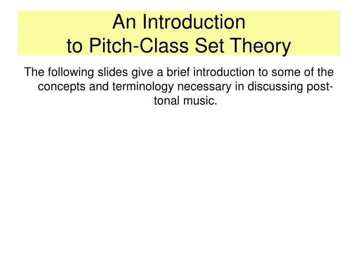 PPT - An Introduction to Pitch-Class Set Theory PowerPoint