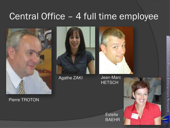 Central Office – 4 full time employee