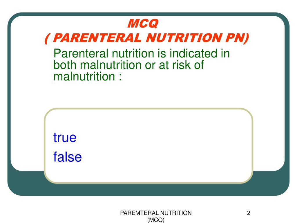 PPT - MCQ ( PARENTERAL NUTRITION PN) PowerPoint Presentation