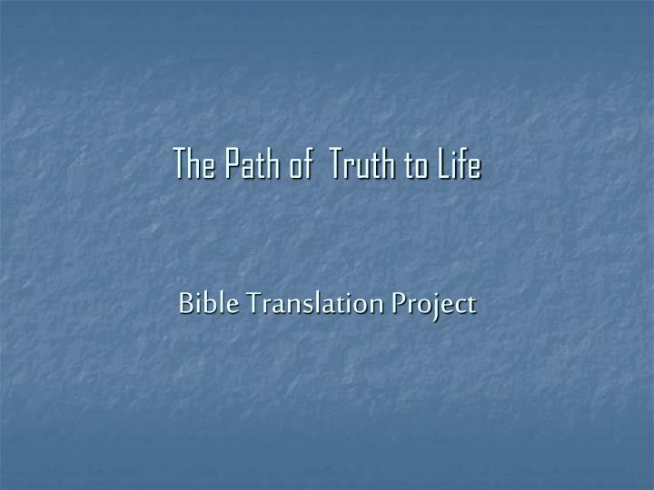 the path of truth to life bible translation project n.