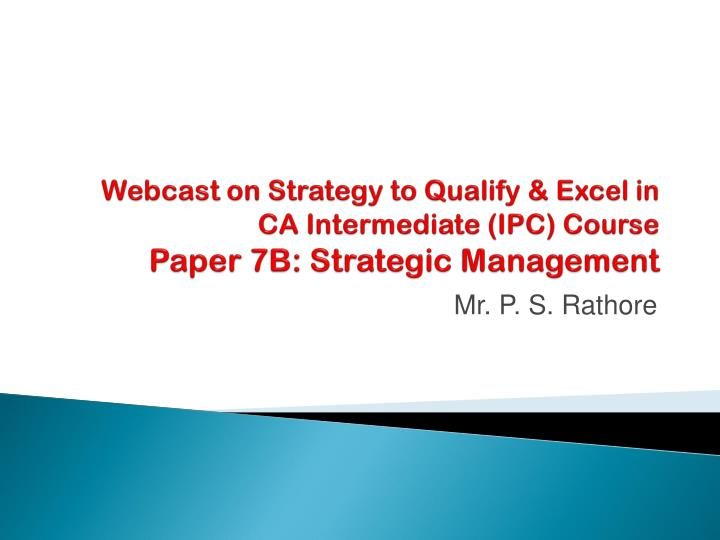 webcast on strategy to qualify excel in ca intermediate ipc course paper 7b strategic management n.