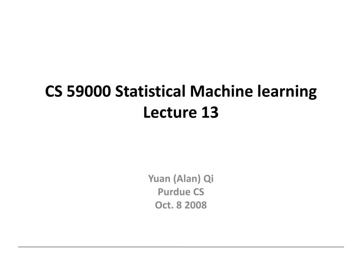 cs 59000 statistical machine learning lecture 13 n.