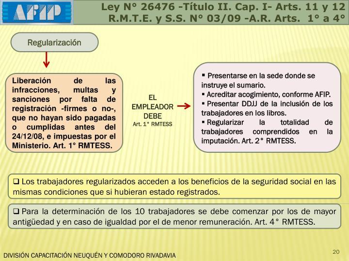 Ley N° 26476 -Título II. Cap. I- Arts. 11 y 12