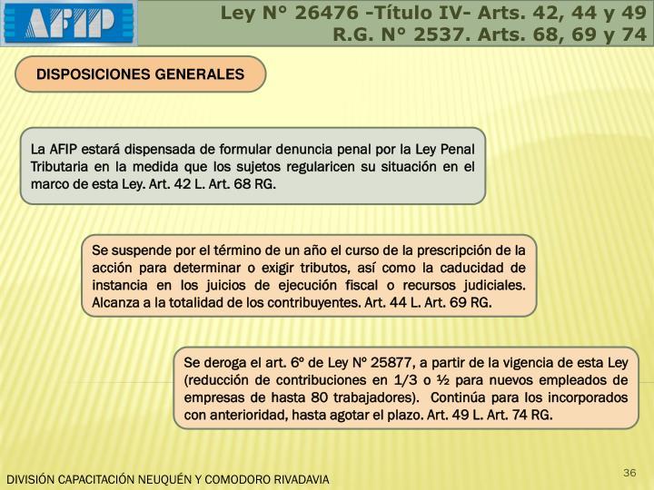 Ley N° 26476 -Título IV- Arts. 42, 44 y 49