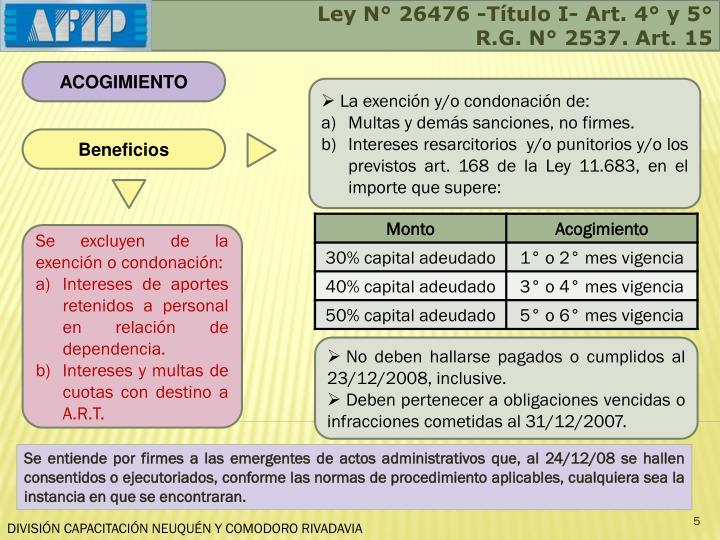 Ley N° 26476 -Título I- Art. 4° y 5°