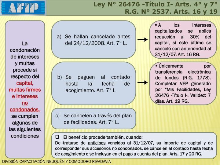 Ley N° 26476 -Título I- Arts. 4° y 7°