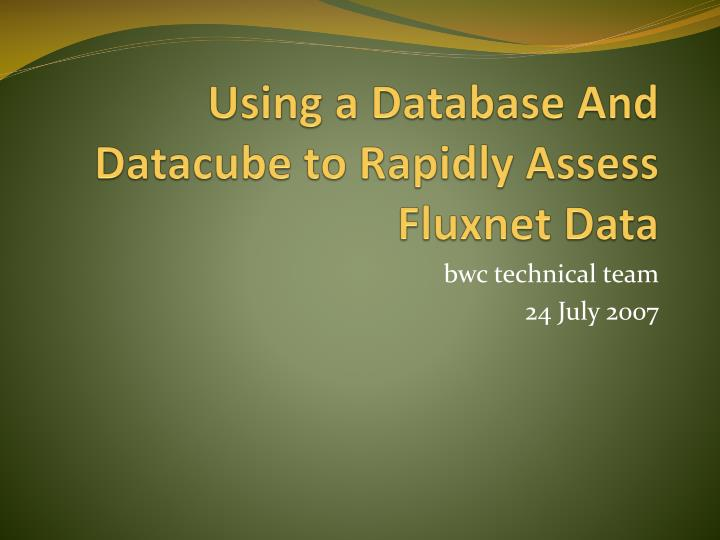 using a database and datacube to rapidly a ssess fluxnet data n.