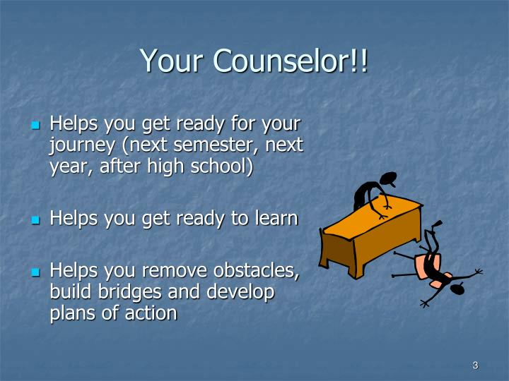 Your counselor