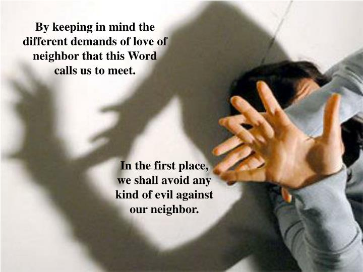 By keeping in mind the different demands of love of neighbor that this Word calls us to meet.