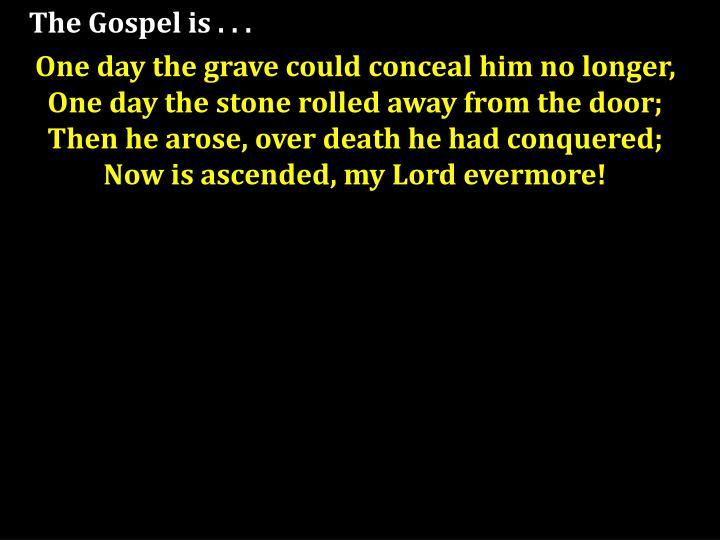 The Gospel is . . .
