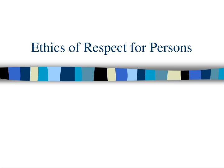 Ethics of respect for persons