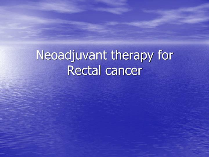 neoadjuvant therapy for rectal cancer n.