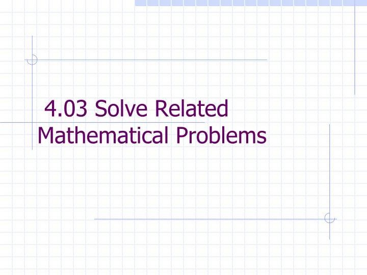 4 03 solve related mathematical problems