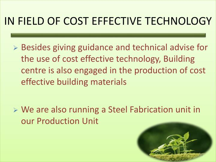 IN FIELD OF COST EFFECTIVE TECHNOLOGY
