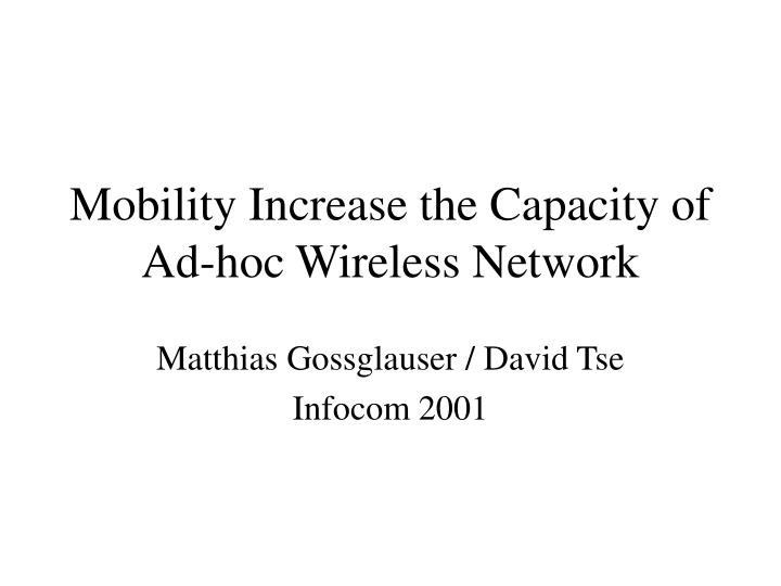 mobility increase the capacity of ad hoc wireless network n.