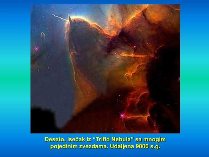 """Deseto, isečak iz """"Trifid Nebula"""" sa mnogim pojedinim zvezdama. Udaljena 9000 s.g."""