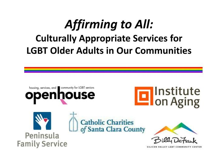 affirming to all culturally appropriate services for lgbt older adults in our communities n.
