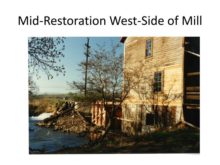 Mid-Restoration West-Side of Mill