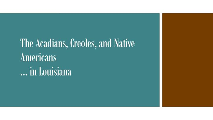 the acadians creoles and native americans in louisiana n.