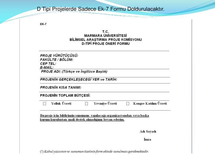 D Tipi Projelerde Sadece Ek-7 Formu Doldurulacaktır.