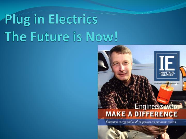 Plug in electrics the future is now