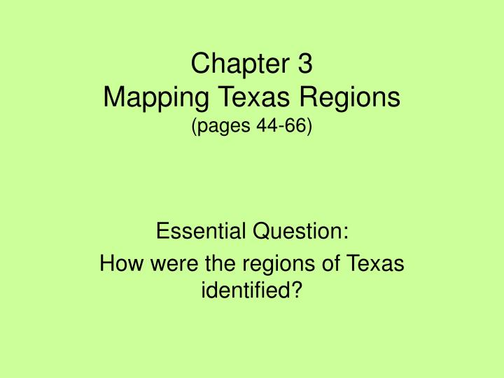 chapter 3 mapping texas regions pages 44 66 n.