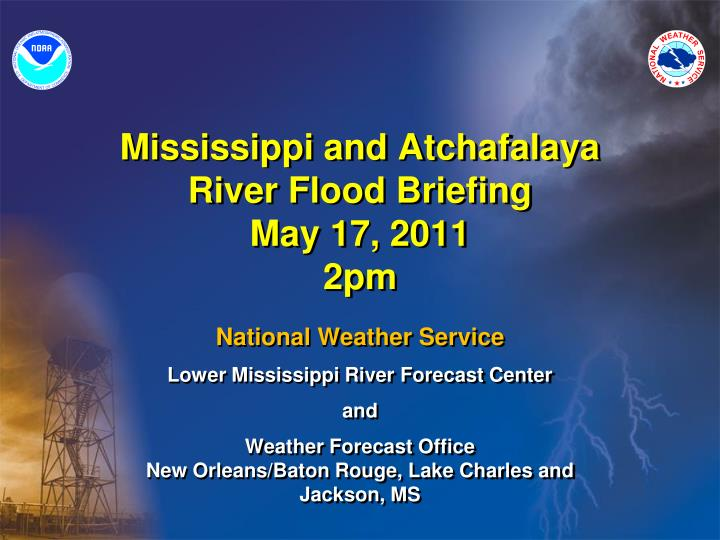 mississippi and atchafalaya river flood briefing may 17 2011 2pm