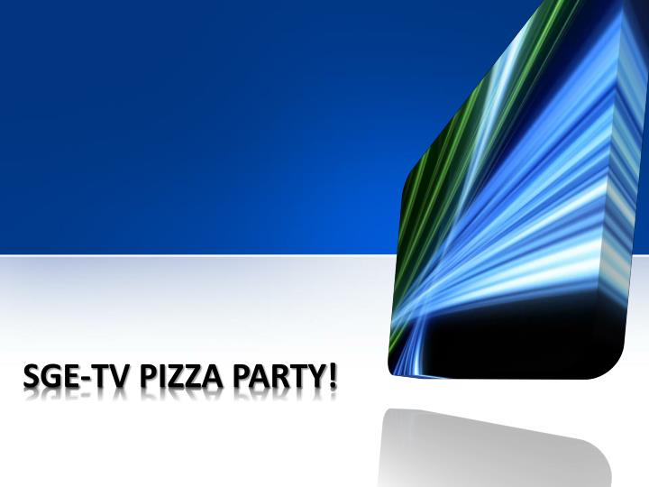 SGE-TV Pizza Party!