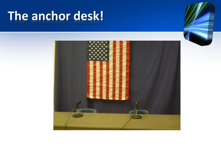 The anchor desk!