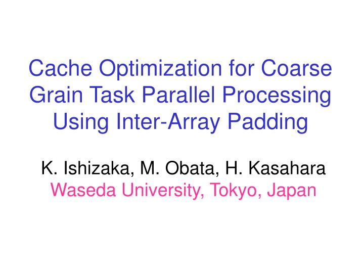 cache optimization for coarse grain task parallel processing using inter array padding n.