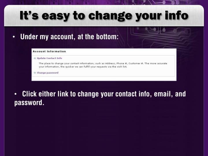 It's easy to change your info
