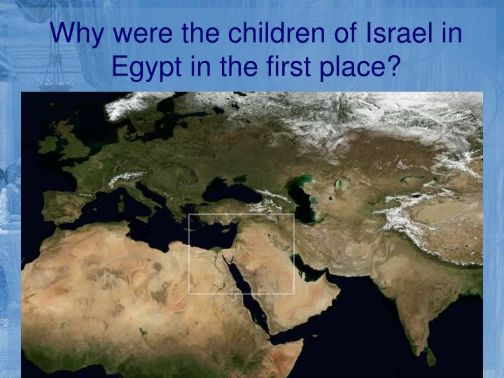 Why were the children of Israel in Egypt in the first place?