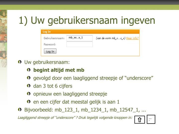 1) Uw gebruikersnaam ingeven