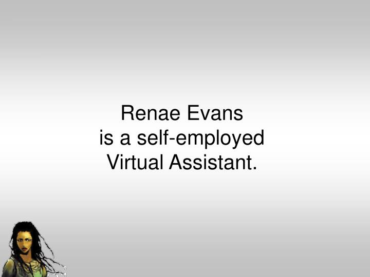 Renae evans is a self employed virtual assistant