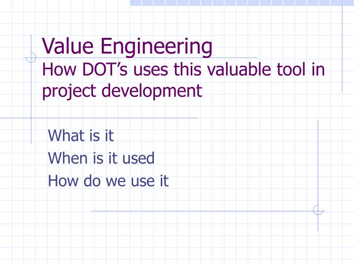 value engineering how dot s uses this valuable tool in project development n.